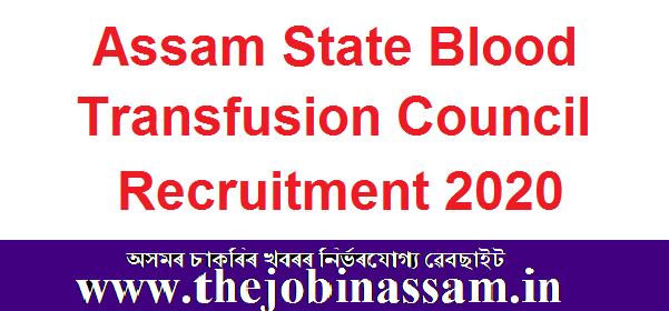 Assam State Blood Transfusion Council Recruitment 2020