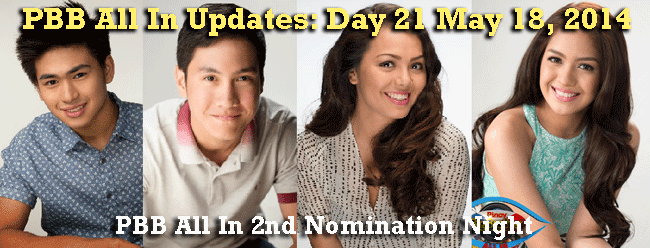 PBB All In Updates: Day 21 May 18, 2014 nominated for the 2nd eviction