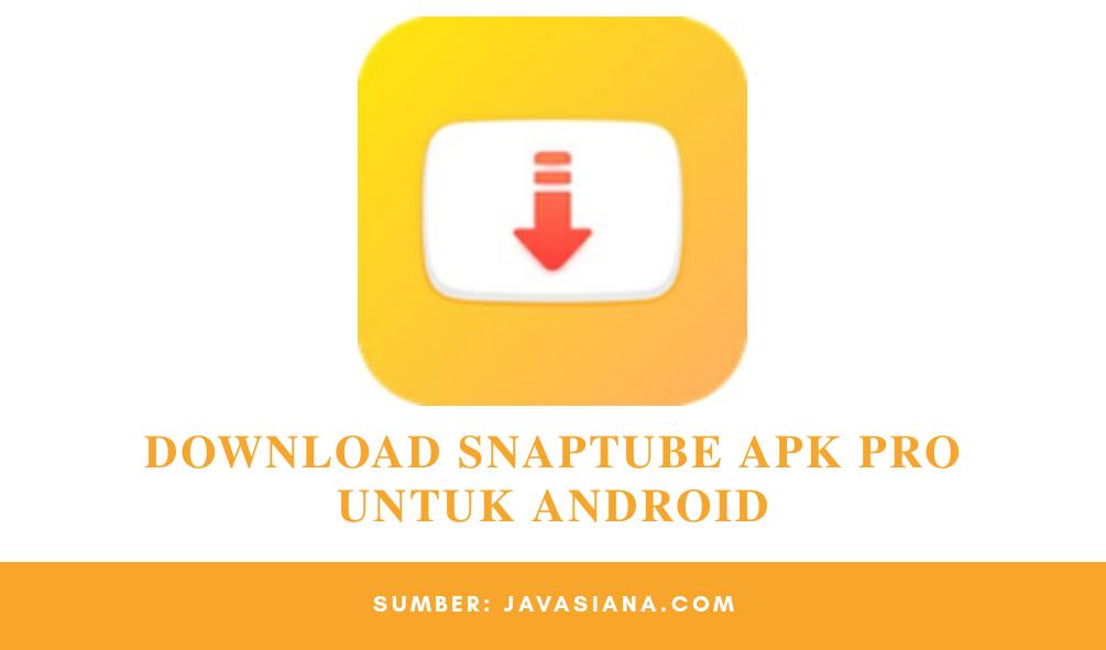 Download SnapTube Pro Apk Mod (No Ads + VIP Premium) Untuk Android