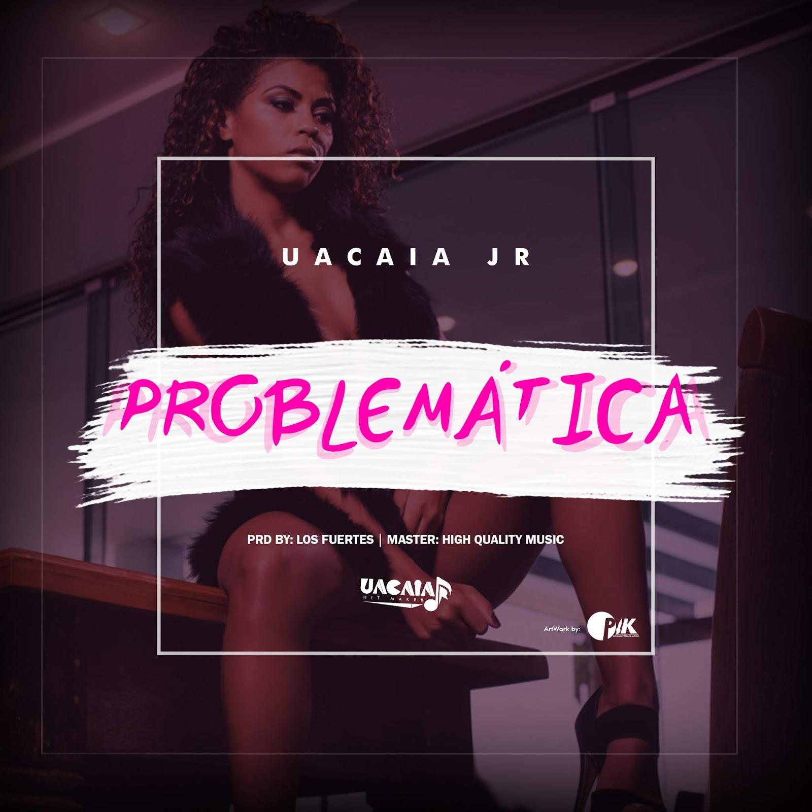 Uacaia Jr -Problemática [ 2018 ] [ Kizomba ] [ DOWNLOAD ] [MP3]