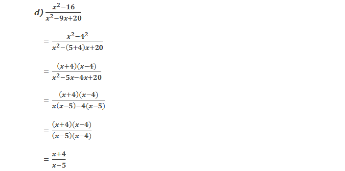 d) (x^2-16)/(x^2-9x+20)      = (x^2-4^2)/(x^2-(5+4)x+20)      = ((x+4)(x-4))/(x^2-5x-4x+20)      = ((x+4)(x-4))/(x(x-5)-4(x-5))      = ((x+4)(x-4))/((x-5)(x-4))      = (x+4)/(x-5)