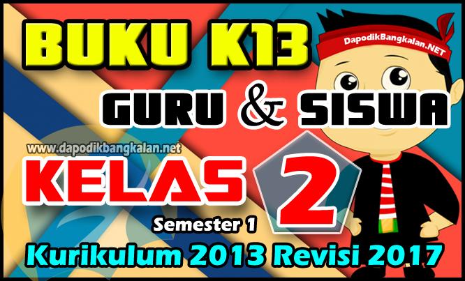 BUKU Guru dan Siswa Kelas 2 Kurikulum 2013 / K13 Revisi 2017 Semester 1