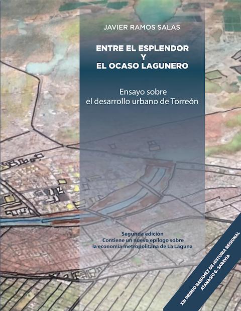 NOTICIAS Entre el esplendor y el ocaso lagunero. Ensayo sobre el Desarrollo Urbano de Torreón | Redacción Bitácora de vuelos