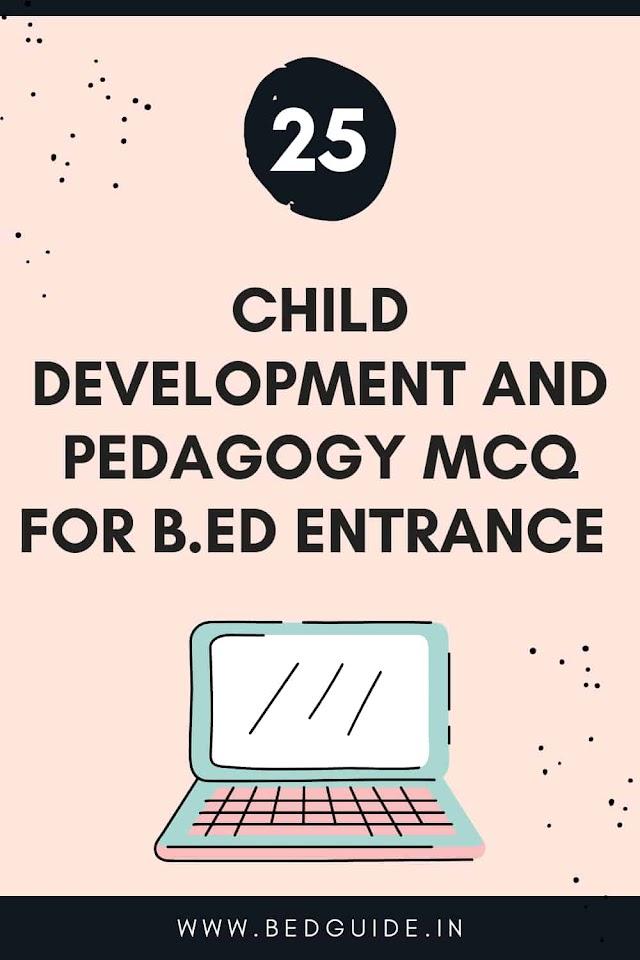 Child development and pedagogy MCQ for B.ed entrance