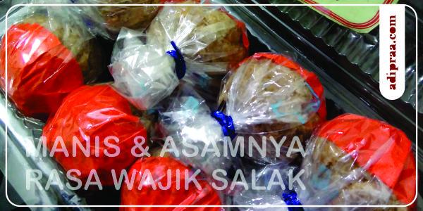 Manis dan Asamnya Rasa Wajik Salak | adipraa.com