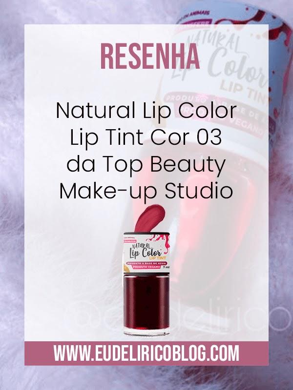 Resenha: Natural Lip Color Lip Tint Cor 03 da Top Beauty Make-up Studio