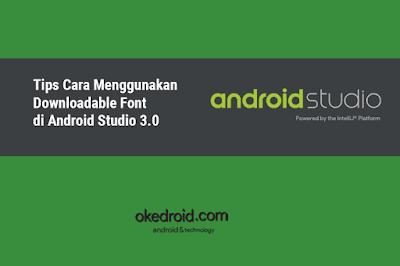 Cara Custom Font Donwloadable Font Gonta Ganti Tambah Font Android Studio 3.0