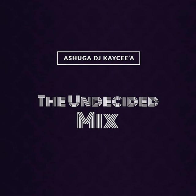 [BangHitz] MIXTAPE: DJ KAYCEE'A – THE UNDECIDED MIX