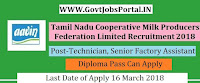 Tamilnadu Cooperative Milk Producers Federation Recruitment 2018– 38 Technician, Senior Factory Assistant