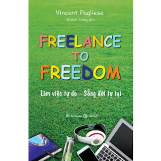 Freelance To Freedom: Làm Việc Tự Do - Sống Đời Tự Tại ebook PDF EPUB AWZ3 PRC MOBI