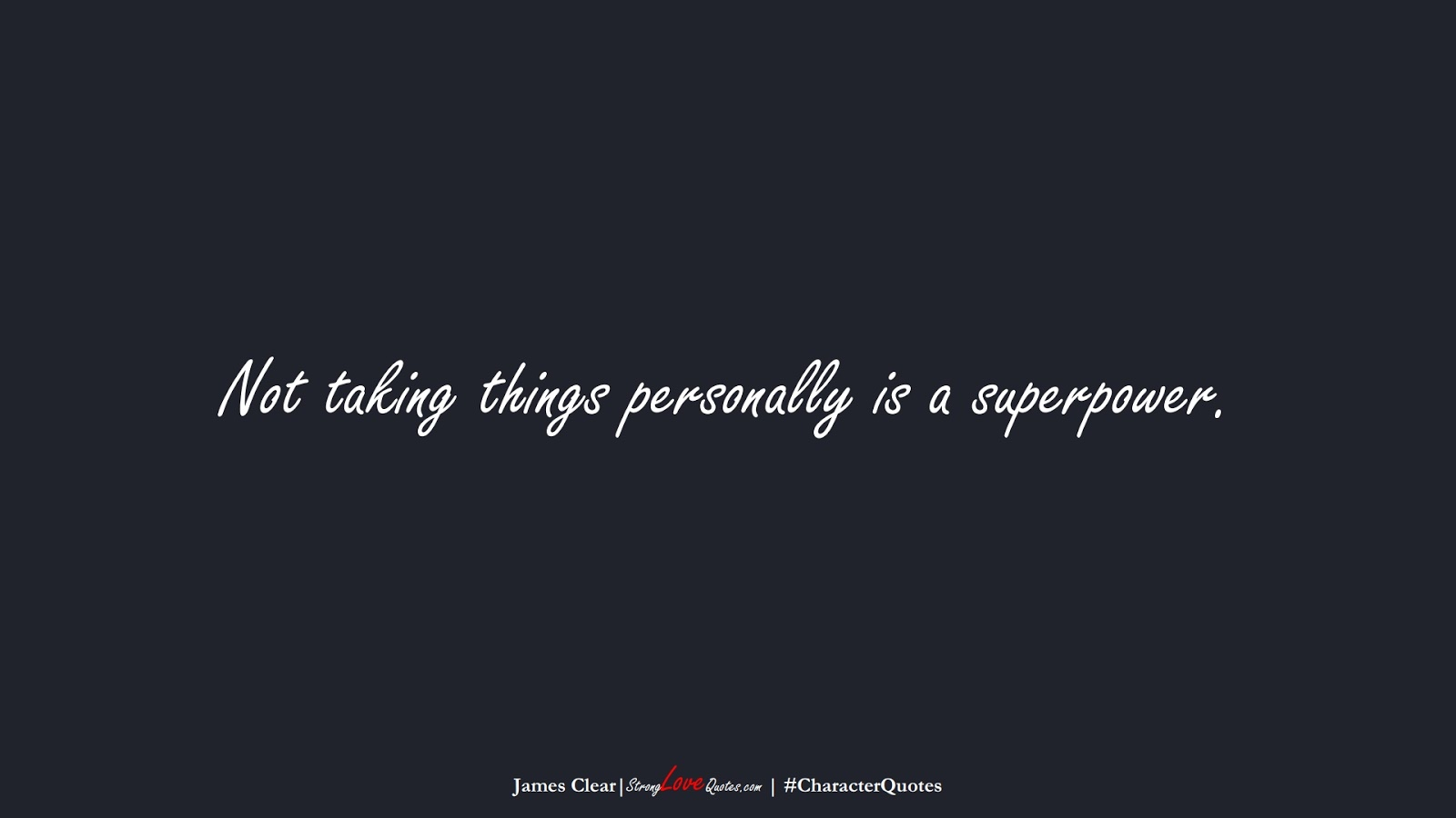 Not taking things personally is a superpower. (James Clear);  #CharacterQuotes