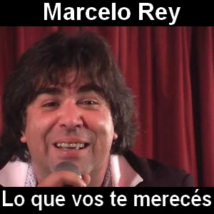 Marcelo Rey - Lo que vos te mereces