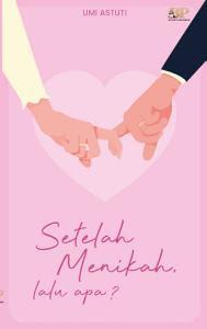 Setelah Menikah Lalu Apa by Umi Astuti Pdf