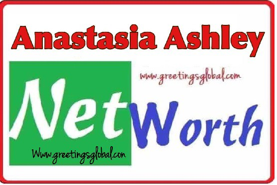 Net worth of Anastasia Ashley in the year of 2020, 2021,2022, 2019
