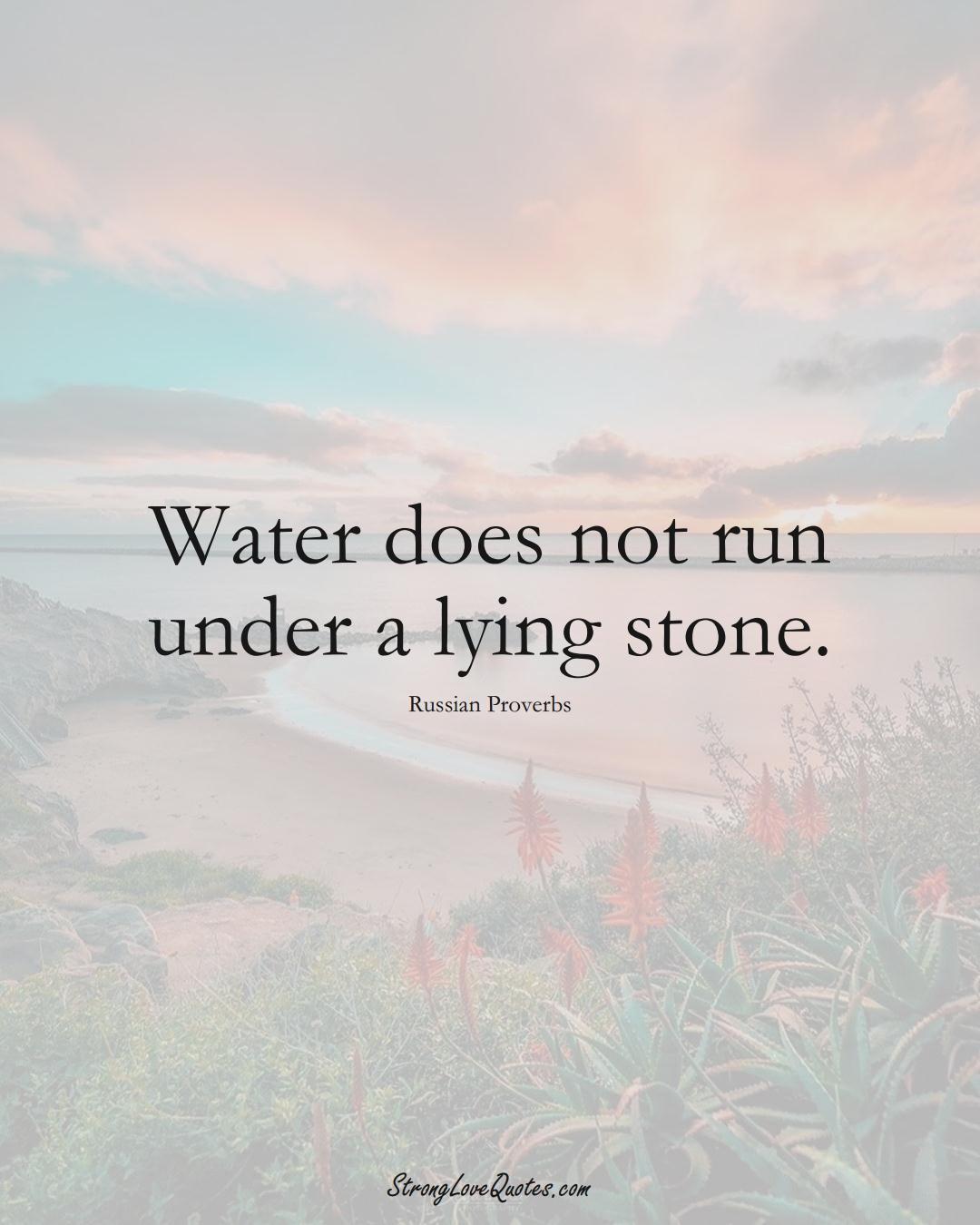 Water does not run under a lying stone. (Russian Sayings);  #AsianSayings