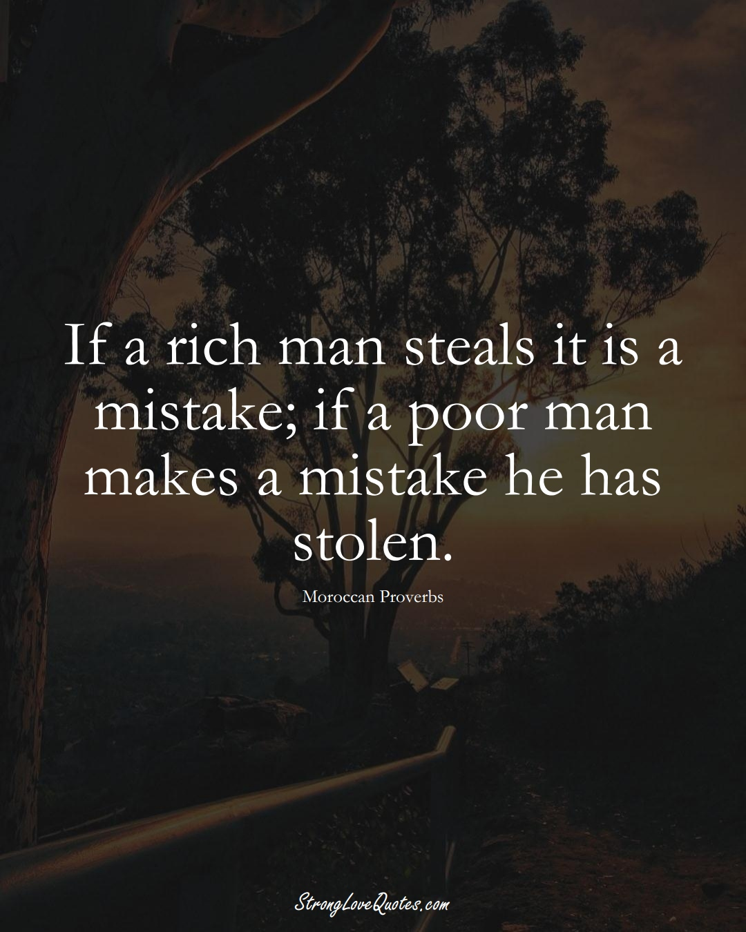 If a rich man steals it is a mistake; if a poor man makes a mistake he has stolen. (Moroccan Sayings);  #AfricanSayings