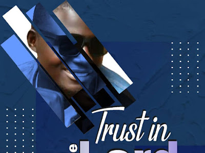 TRUST IN THE LORD by DAUDA  a.k.a Zamu Manta