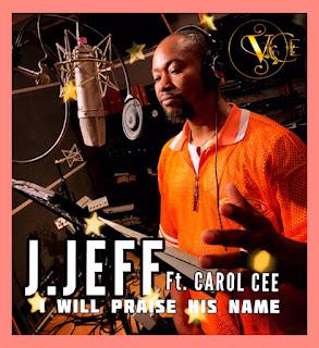 Lyrics Video: J. Jeff Ft. Carol Cee - I Will Praise His Name