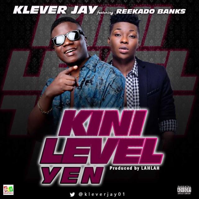 Klever-Jay-ft-Reekado-Banks-Kini-Level-Yen-Mp3