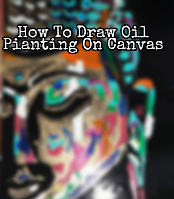 How To Draw Oil Painting On Canvas