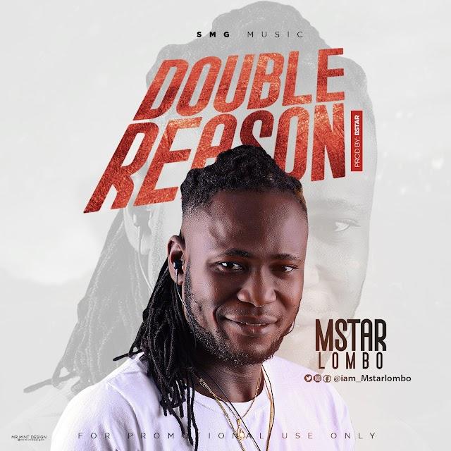 MUSIC: Mstar Lombo - Double Reason ( Prod. Bstar)