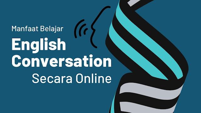Manfaat Belajar English Conversation Secara Online