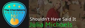 Julia Michaels - SHOULDNT HAVE SAID IT Guitar Chords |