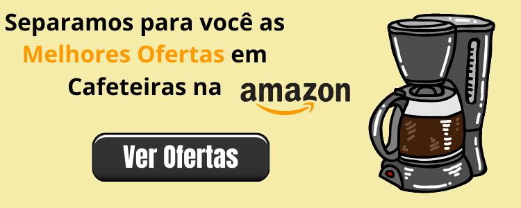 Melhores ofertas de cafeteiras você encontra  na Amazon do Brasil