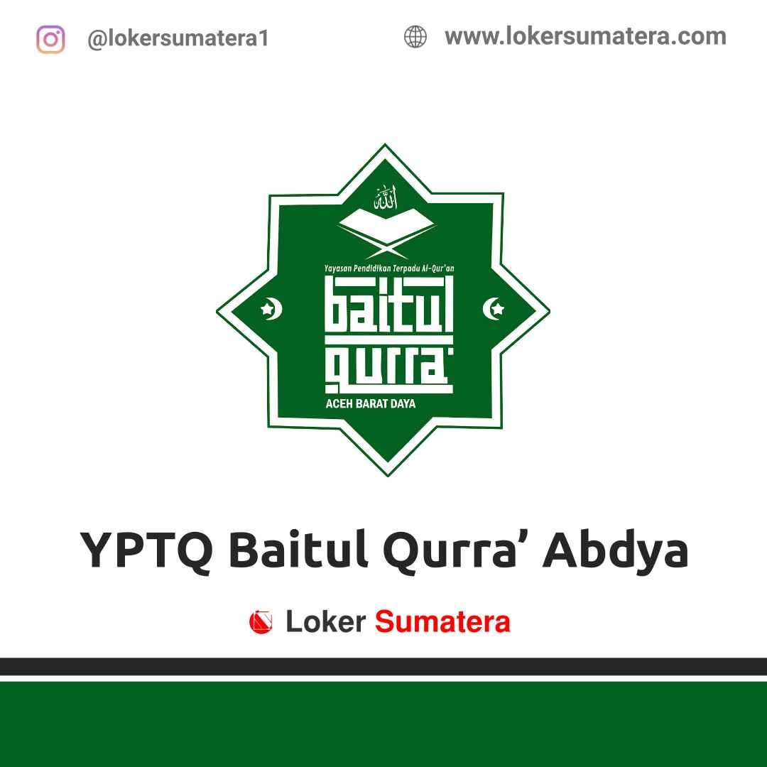 Lowongan Kerja Aceh: Yayasan Pendidikan Terpadu Qur'an (YPTQ) Baitul Qurra' Abdya Maret 2021