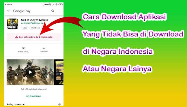 Cara Download Aplikasi yang Tidak Bisa di Download di Indonesia atau Negara Lain