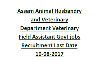 Assam Animal Husbandry and Veterinary Department Veterinary Field Assistant Govt jobs Recruitment Last Date 10-08-2017