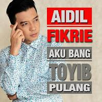 Lirik Lagu Aidil Fikrie KDI Aku Bang Toyib Pulang