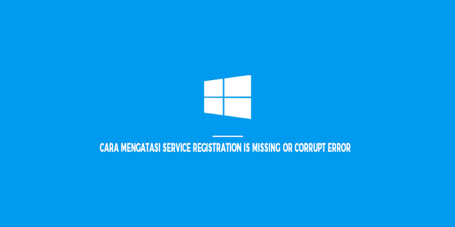 Mengatasi Service Registration is Missing or Corrupt Error di Windows 10