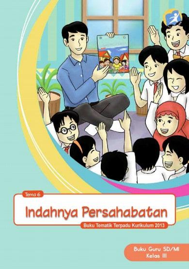 Buku Guru Kelas 3 SD/MI Tema 6: Indahnya Persahabatan Kurikulum 2013 Revisi 2017
