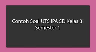 Contoh Soal UTS IPA Kelas 3 SD Semester 1 (Ganjil)