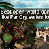 Best Open-World games like Far Cry series for PC to play right now | 2021 Edition