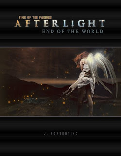 Time of the Faeries: Afterlight, End of the World by J. Corsentino