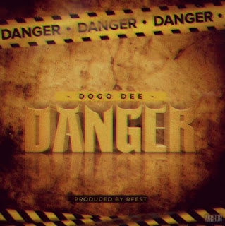 DOWNLOAD AUDIO | Dogo Dee - DANGER Mp3