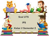 Soal UTS IPS Kelas 5 Semester 2 untuk Tahun Ajaran 2017/2018