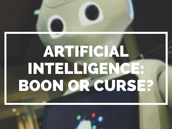 Is Artificial Intelligence Boon or Curse