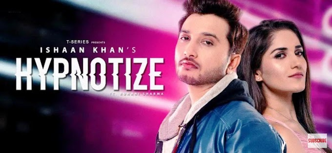 Hypnotize Lyrics - Ishaan Khan | Ruhani Sharma