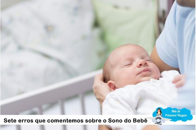 Sete erros que comentemos sobre o Sono do Bebê