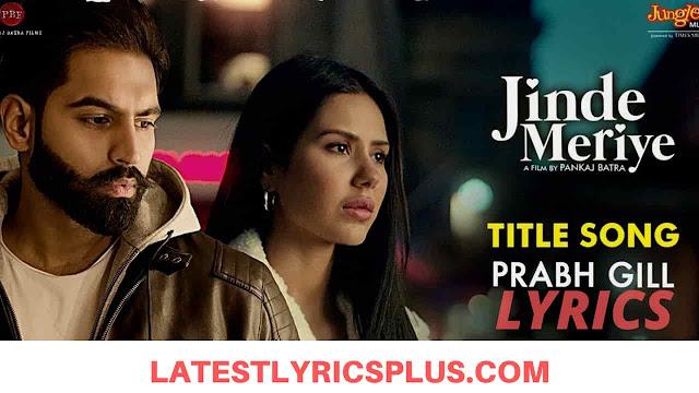 Jinde Meriye Lyrics -Prabh Gill-Parmish Verma-Sonam Bajwa