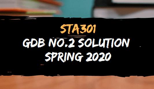 STA301 GDB NO.2 SOLUTION SPRING 2020