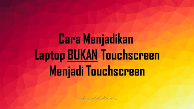 Cara Menjadikan Laptop Bukan Touchscreen Menjadi Touchscreen