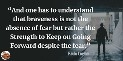 "Quotes About Strength And Motivational Words For Hard Times: ""And one has to understand that braveness is not the absence of fear but rather the strength to keep on going forward despite the fear."" - Paulo Coelho"