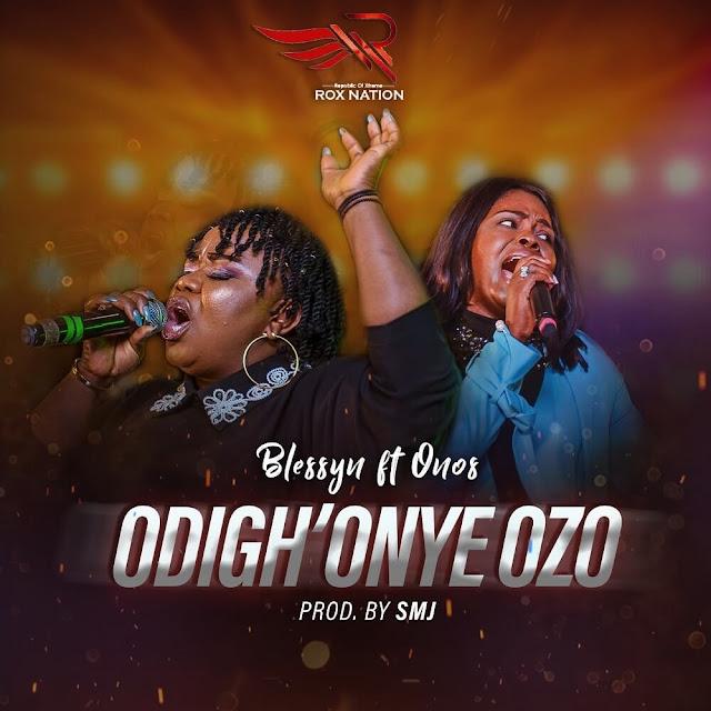 Download Audio: Blessyn - Odighonye Ozo (Nobody Else) feat. Onos Ariyo.mp3