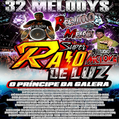 ( CD MELODY 2016 ) - SUPER RAIO DE LUZ O PRINCIPE DA GALERA PRO DJ MC LOVE