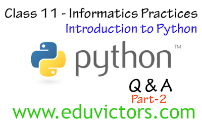 CBSE Class 11 - Informatics Practices - Python Basics  Questions and  Answers (Part-2) (#eduvictors)(#cbsenotes)