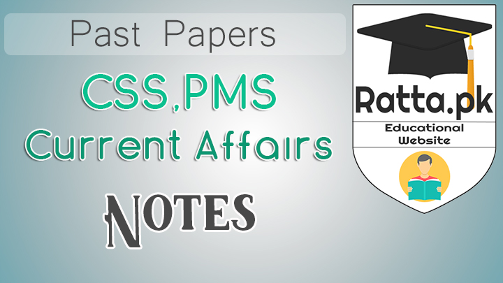 Current Affairs Important Notes Past Papers 2017 - CSS, PMS